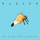<b>KLUTCH. BUGS EAT MY DREAMS</b>