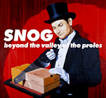SNOG. BEYOND THE VALLEY OF THE PROLES